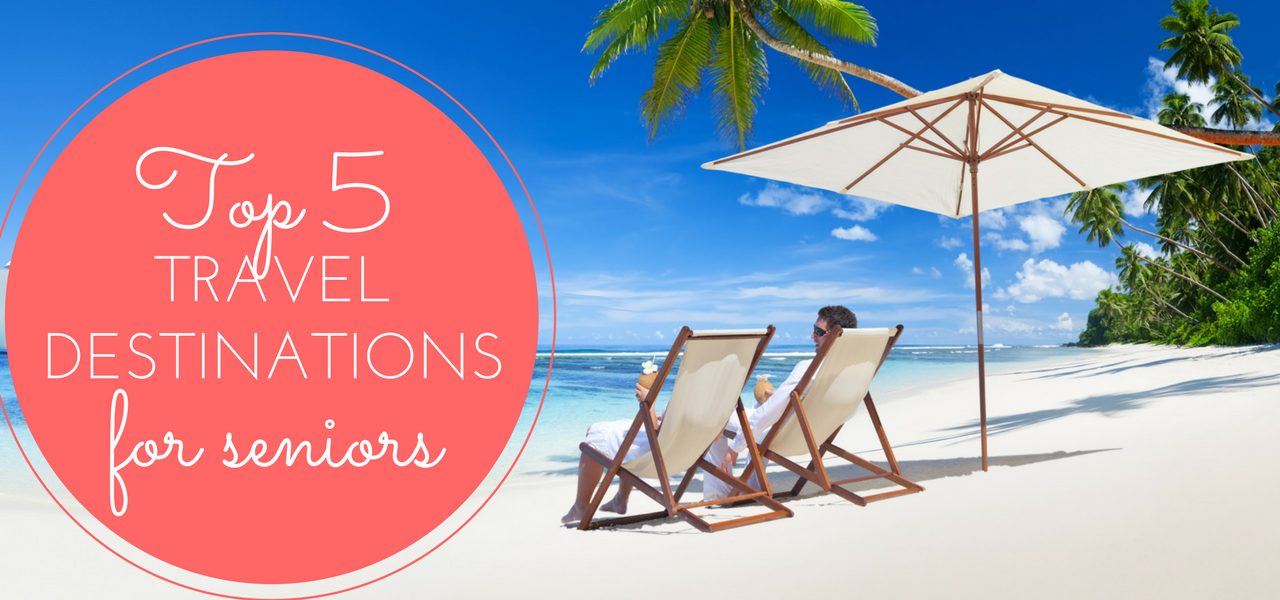 Top 5 Travel Destinations for Seniors