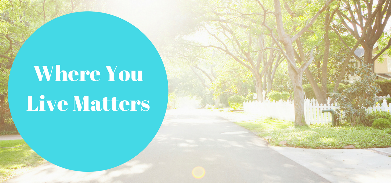 where-you-live-matters