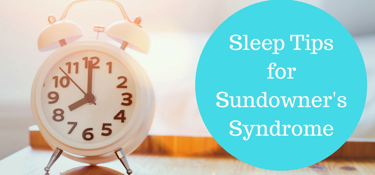 Sleep Tips for Sundowner's Syndrome