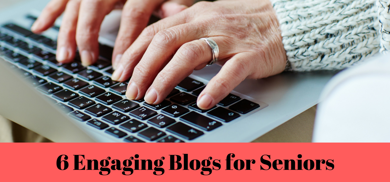 Six Engaging Blogs for Seniors