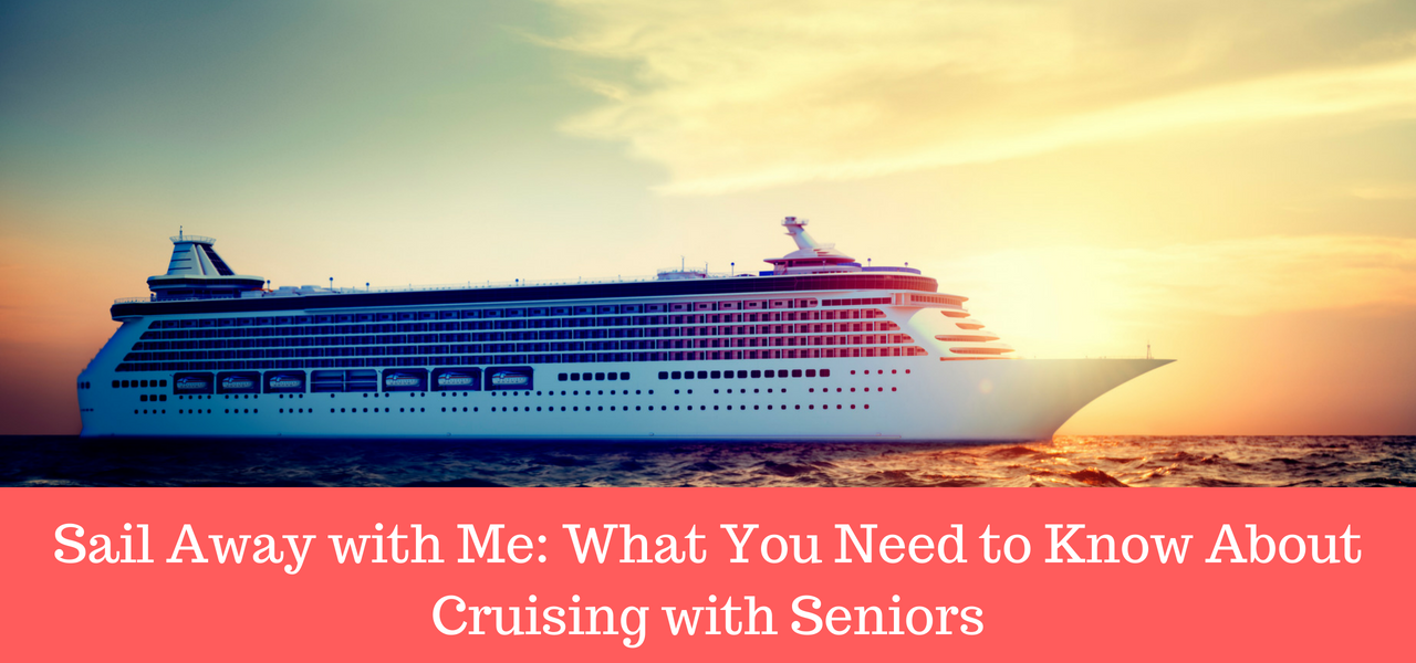 sail-away-with-me-what-you-need-to-know-about-cruising-with-seniors