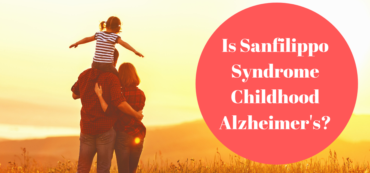 Is Sanfilippo Syndrome Childhood Alzheimer's?