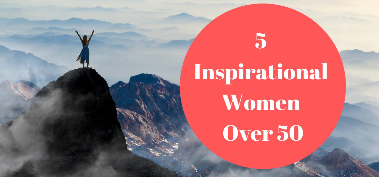 5 Inspirational Women Over 50