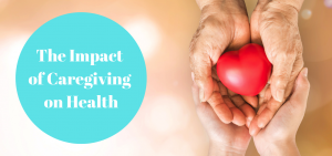 The Impact of Caregiving on Health