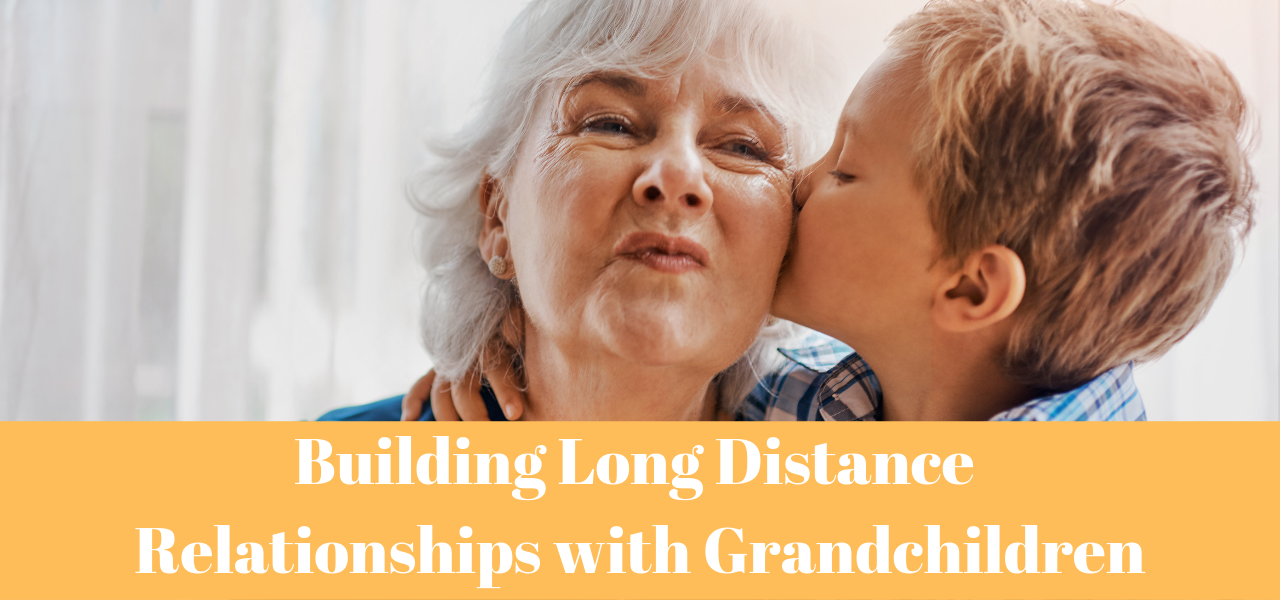 Building Long Distance Relationships with Grandchildren