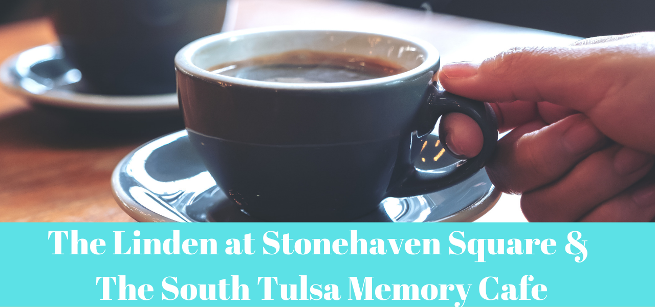 The Linden at Stonehaven Square and The South Tulsa Memory Cafe