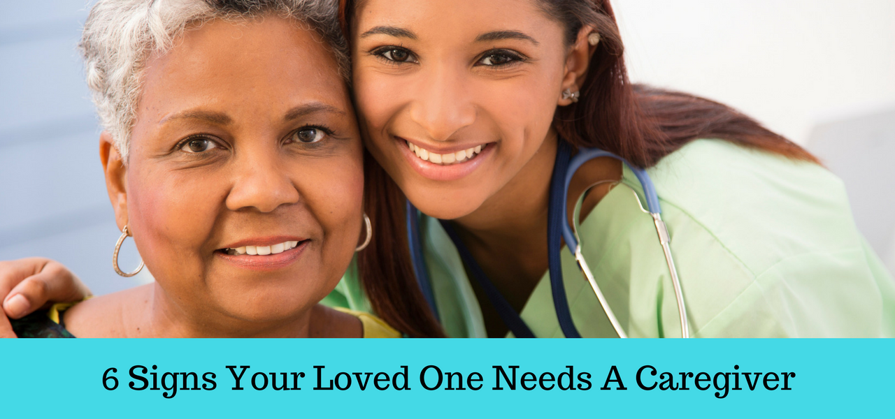 Six Signs Your Loved One Needs a Caregiver