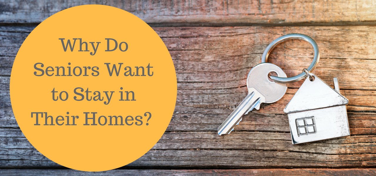 Why do seniors want to stay in their homes?