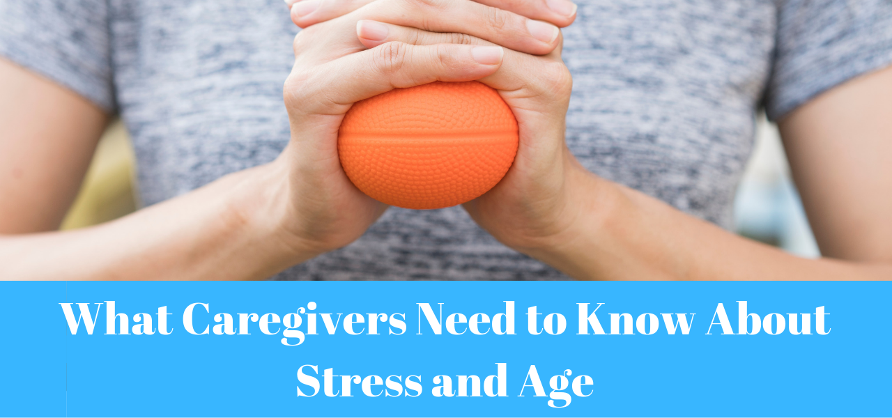 What Caregivers Need to Know About Stress and Age