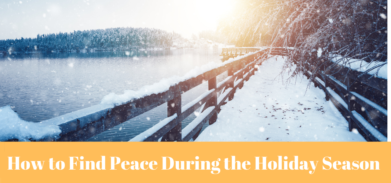 How to Find Peace During the Holiday Season